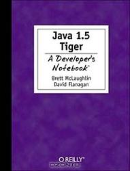 Java 1.5 Tiger, A Developer's Notebook, Flanagan D., McLaughlin B., 2004